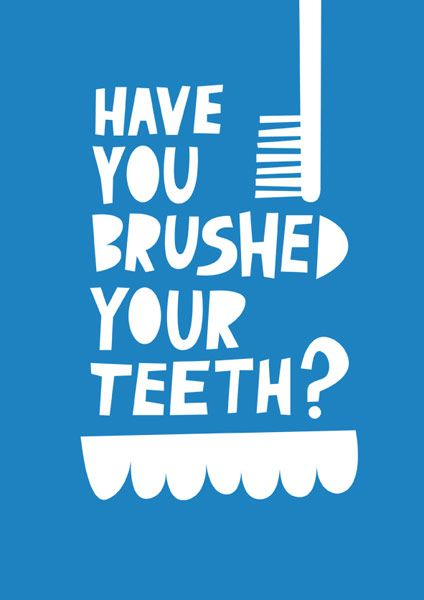 have you brushed your teeth?