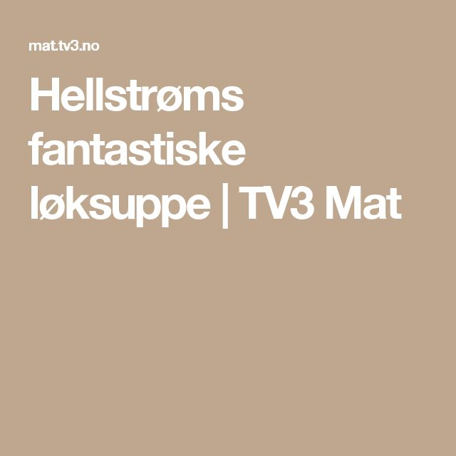 Hellstrøms fantastiske løksuppe   TV3 Mat