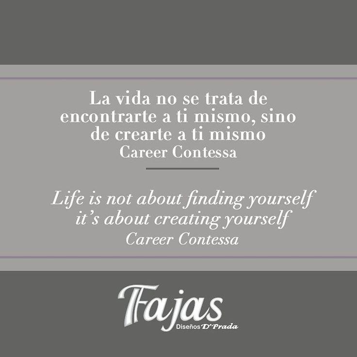 Life is not about finding yourself it's about creating yourself. CareerContessa. #FraseDelDíaFajasDiseñoD´Prada    La vida no se trata de encontrarte a ti mismo, sino de crearte a ti mismo. CareerContessa  #FraseDelDíaFajasDiseñoD´Prada    #Fajas #Girdles #MenGirdles #MatternityGirdles #Shapewear #SmallWaist #Postsurgical #Postsurgicalgirdles #PostPartum #AestheticSurgery #Abs #curves