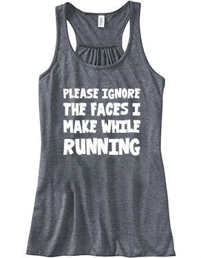 Please Ignore The Faces I Make While Running Shirt - Running Tank Top - Workout Shirt