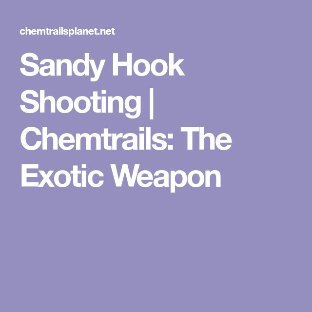 Sandy Hook Shooting | Chemtrails: The Exotic Weapon