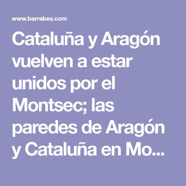 Cataluña y Aragón vuelven a estar unidos por el Montsec; las paredes de Aragón y Cataluña en Montrebei vuelven a estar juntas - Barrabes.com