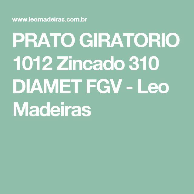 PRATO GIRATORIO 1012 Zincado 310 DIAMET FGV - Leo Madeiras