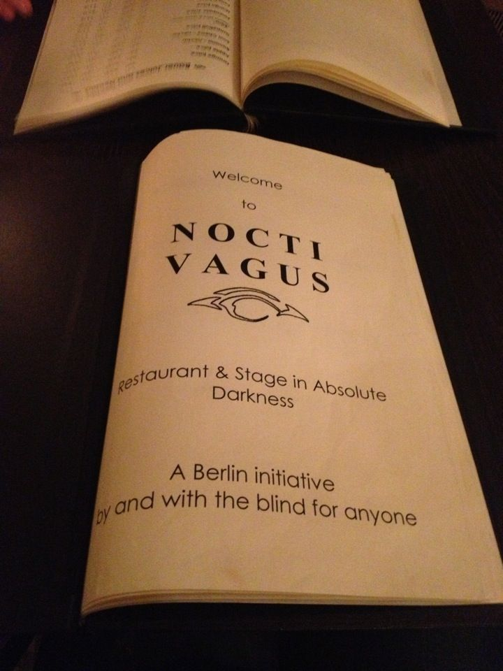 Nocti Vagus Dunkelrestaurant in Berlin, Berlin:  A dark restaurant.  You eat in total darkness and all the waiters are blind or partially blind.  These are a big trend around the world right now, but the first one was in Berlin.  It's really expensive, but make a reservation for a Monday or Tuesday when they have reduced prices.  Such a weird, cool experience, and in my opinion worth the splurge.