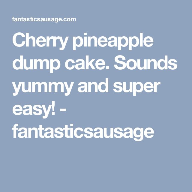 Cherry pineapple dump cake. Sounds yummy and super easy! - fantasticsausage