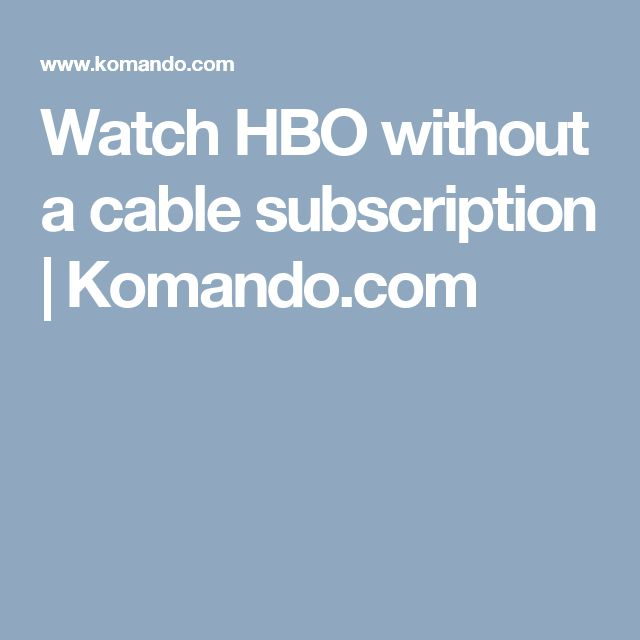 Watch HBO without a cable subscription | Komando.com