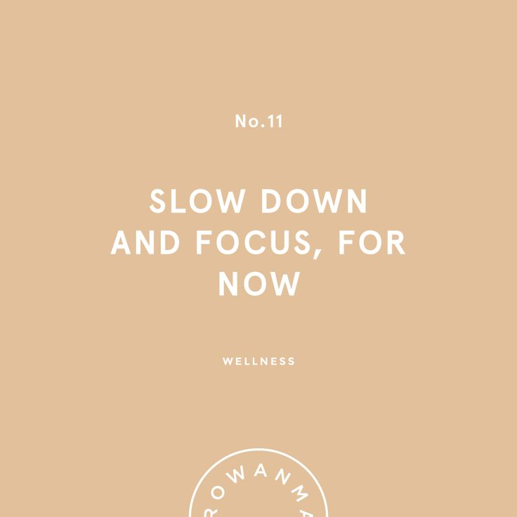 Slow Down and Focus, For Now | By Rowan Made