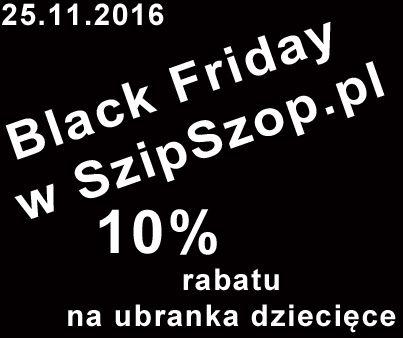 Czarny piątek czyli dziś 10% rabatu na ubranka dziecięce w SzipSzop.pl po wpisaniu kodu rabatowego 10  Zapraszamy na tańszy szoping w SzipSzop.pl :) https://www.szipszop.pl