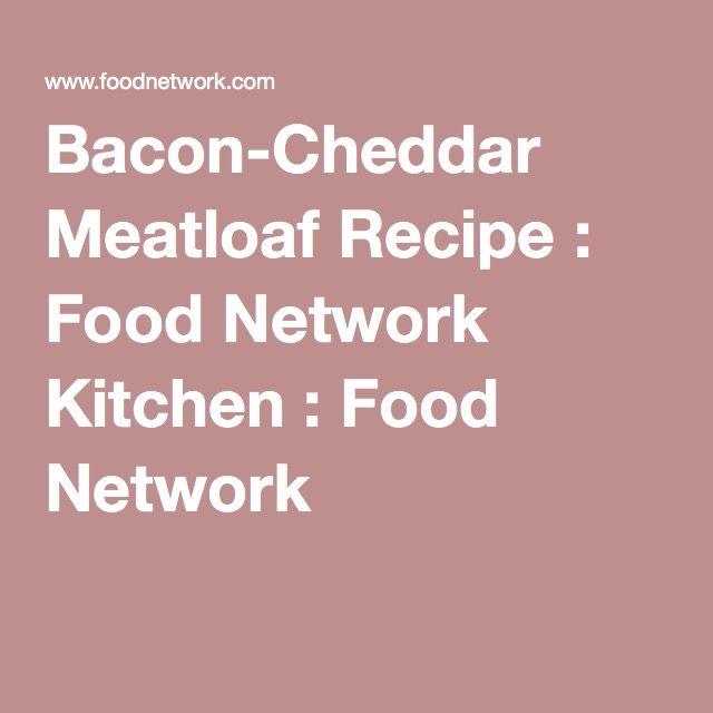 Bacon-Cheddar Meatloaf Recipe : Food Network Kitchen : Food Network