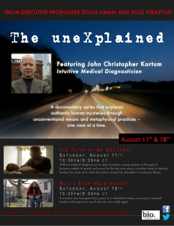 """BIO CHANNEL PRESENTS """"THE UNEXPLAINED""""  FROM EXECUTIVE PRODUCER DOUG LIMAN    NEW ORIGINAL SERIES EXPLORES REAL UNRESOLVED MYSTERIES  AND PEOPLE WHO TURN TO METAPHYSICAL PRACTICES FOR ANSWERS    BACK-TO-BACK EPISODES PREMIERE  SATURDAY AUGUST 4 AT 10PM AND 10:30PM ET"""