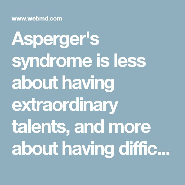 Asperger's syndrome is less about having extraordinary talents, and more about having difficulties with three main areas that Newman says are required for you to get diagnosed with any form of autism: socialization, communication, and behavior range. The symptoms of autism would also have to be present, even if missed, within the first 3 years of life, according to the diagnostic manual.