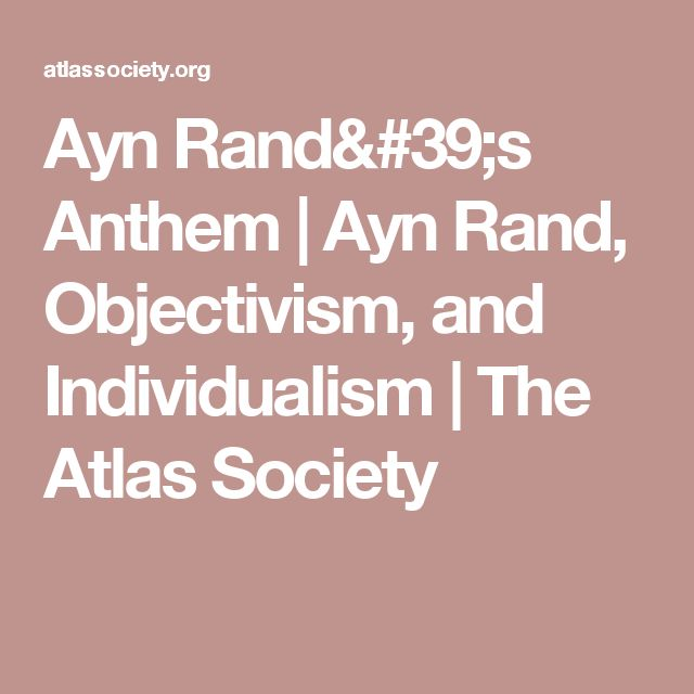 Ayn Rand's Anthem | Ayn Rand, Objectivism, and Individualism | The Atlas Society