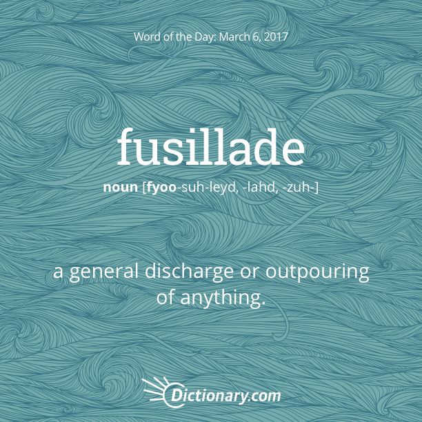 Dictionary.com's Word of the Day - fusillade - a general discharge or outpouring of anything: a fusillade of questions.