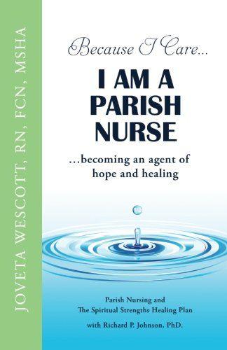 Because I Care... I am a Parish Nurse: Becoming an Agent of Healing by JoVetta Wescott.