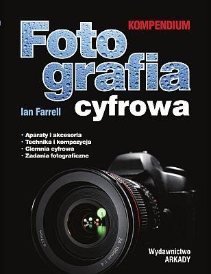 Fotografia Cyfrowa. Kompendium -   Farrell Ian , tylko w empik.com: 78,99 zł. Przeczytaj recenzję Fotografia Cyfrowa. Kompendium. Zamów dostawę do dowolnego salonu i zapłać przy odbiorze!