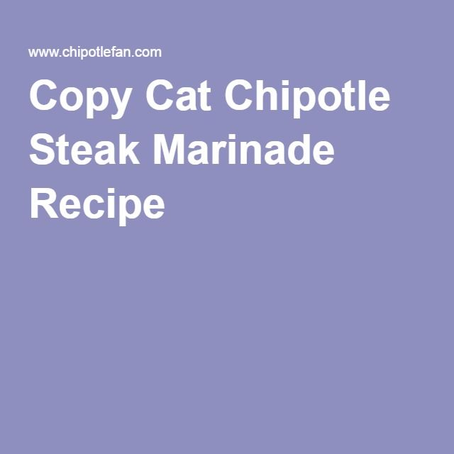 Copy Cat Chipotle Steak Marinade Recipe                                                                                                                                                      More