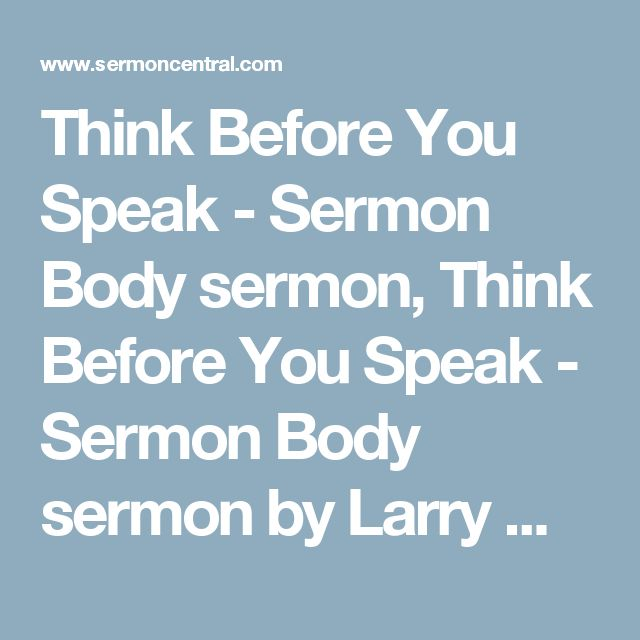 Think Before You Speak - Sermon Body sermon, Think Before You Speak - Sermon Body sermon by Larry Wilson, Psalms 15:2-4, Proverbs 12:18 - SermonCentral.com