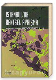 İstanbul'da Kentsel Ayrışma/Mekansal Dönüşümde Farklı Boyutlar
