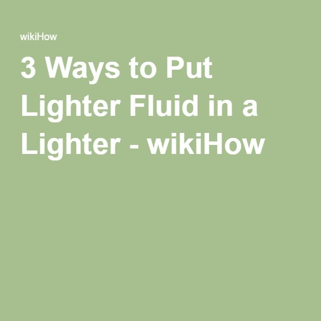 3 Ways to Put Lighter Fluid in a Lighter - wikiHow