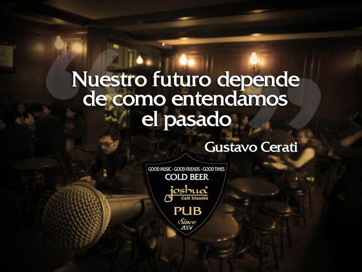 """""""Nuestro futuro depende de como entendamos el pasado"""" - Gustavo Cerati"""
