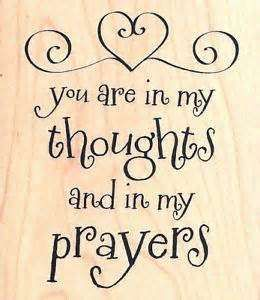thoughts and prayers may god bless keep you your in my prayers ...