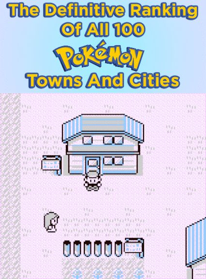 The Definitive Ranking Of All 100 Pokémon Towns And Cities