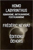 Les Livres de Philosophie: Frédéric Neyrat : Homo labyrinthus. Humanisme, antihumanisme, posthumanisme