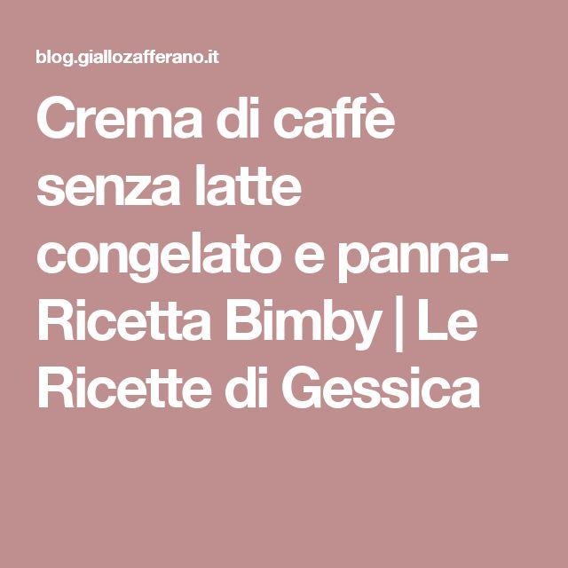 Crema di caffè senza latte congelato e panna- Ricetta Bimby | Le Ricette di Gessica
