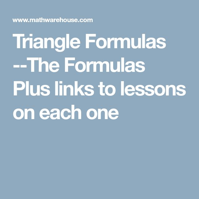Triangle Formulas --The Formulas Plus links to lessons on each one