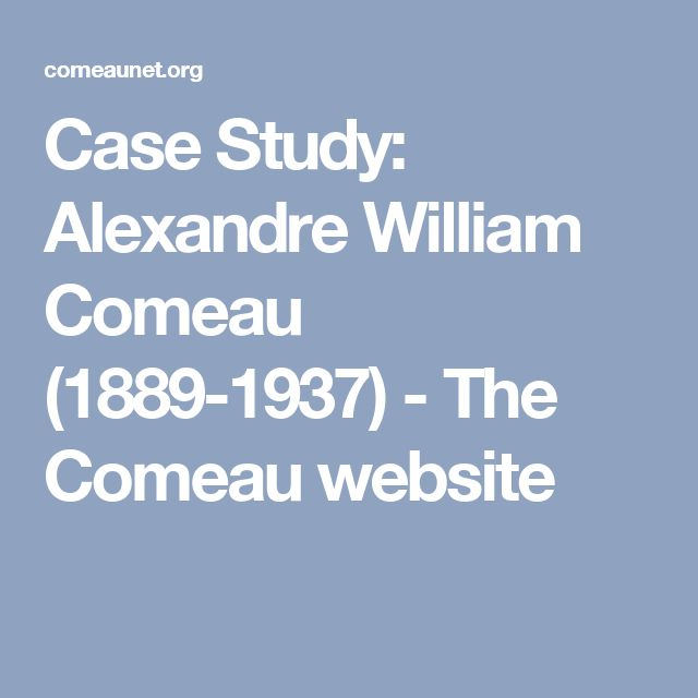 Case Study: Alexandre William Comeau (1889-1937) - The Comeau website