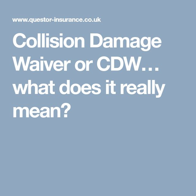 Collision Damage Waiver or CDW… what does it really mean?