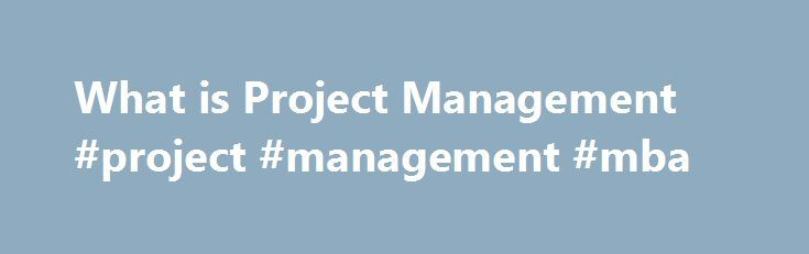 What is Project Management #project #management #mba http://ireland.nef2.com/what-is-project-management-project-management-mba/  # What is Project Management? More specifically, what is a project? It's a temporary endeavor undertaken to create a unique product, service or result. A project is temporary in that it has a defined beginning and end in time, and therefore defined scope and resources. And a project is unique in that it is not a routine operation, but a specific set of operations…