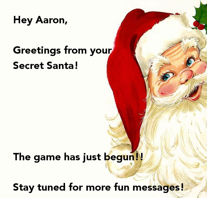 Hey Aaron, Greetings from your Secret Santa! The game has just begun!! Stay tuned for more fun messages! Have a great day! Poster | blossom | Keep Calm-o- ...