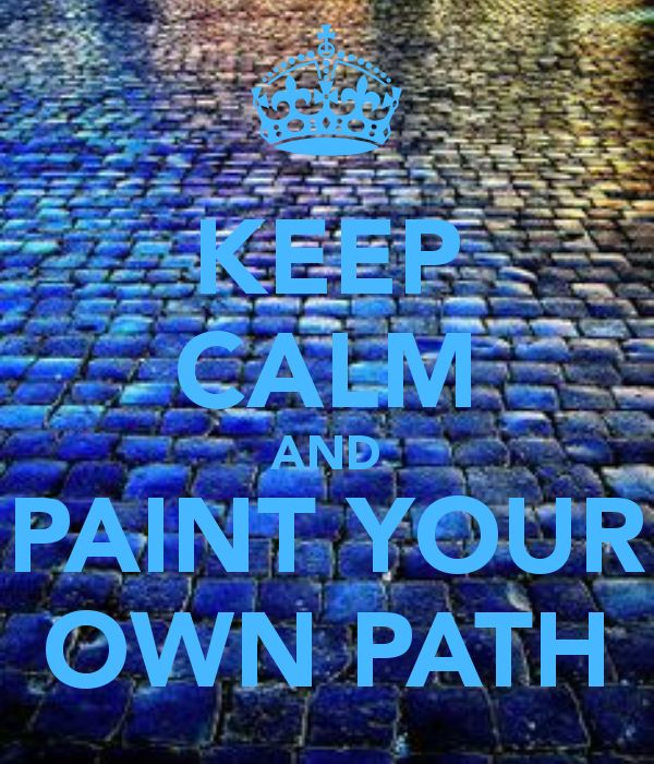 KEEP CALM AND PAINT YOUR OWN PATH