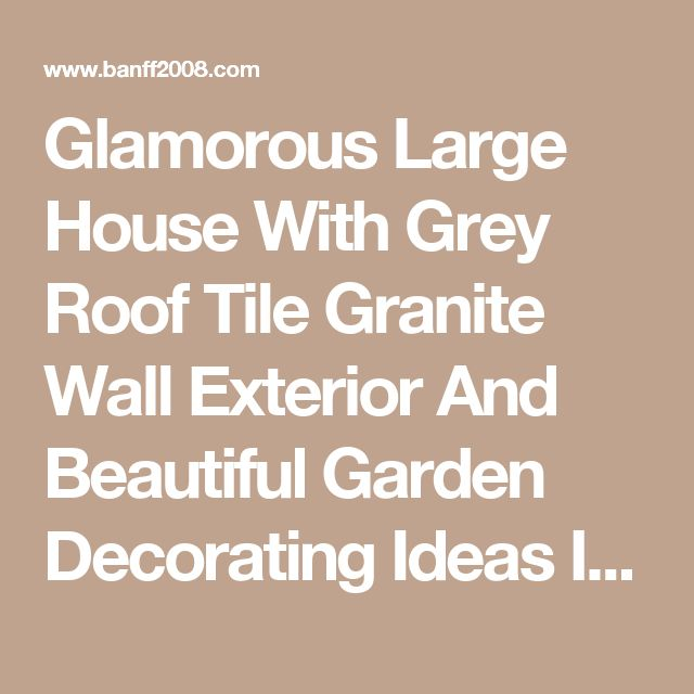 Glamorous Large House With Grey Roof Tile Granite Wall Exterior And Beautiful Garden Decorating Ideas In Yard Creating The Most Excellent Houses With Proper Planning And Preparation Exterior cool minecraft cave houses cool minecraft houses easy vacation homes somerset  | Banff2008