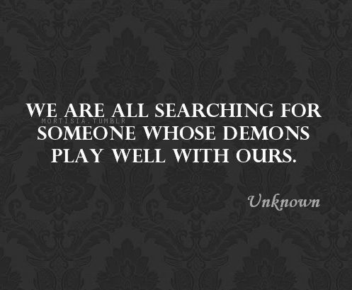 We are all searching for someone whose demons play well with ours. | Unknown Picture Quotes | Quoteswave