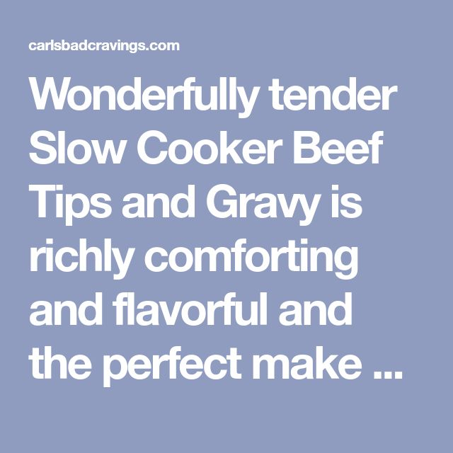 Wonderfully tender Slow Cooker Beef Tips and Gravy is richly comforting and flavorful and the perfect make ahead meal for busy weeknights or for a crowd!
