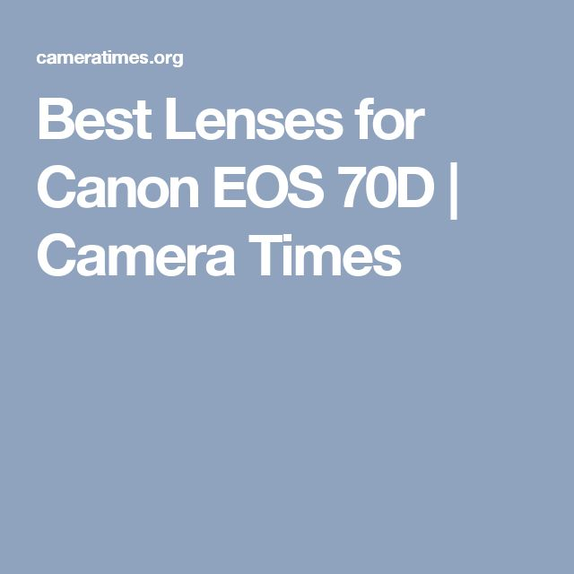 Best Lenses for Canon EOS 70D | Camera Times