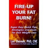 FIRE-UP YOUR FAT BURN! Super Easy Quick Tips, Strategies and Goals for Fast Weight Loss (Kindle Edition)By Lori Shemek