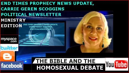 """CARRIE GEREN SCOGGINS MINISTRY EDITION, END TIMES PROPHECY NEWS UPDATE, """"THE BIBLE AND THE HOMOSEXUAL DEBATE""""  http://youtu.be/C-nKkccnHDI?list=PLRxsMy-rzJoVjv3yVBdZUaeHucNKpwOov"""