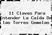 http://tecnoautos.com/wp-content/uploads/imagenes/tendencias/thumbs/11-claves-para-entender-la-caida-de-las-torres-gemelas.jpg las Torres Gemelas. 11 claves para entender la caída de las Torres Gemelas, Enlaces, Imágenes, Videos y Tweets - http://tecnoautos.com/actualidad/las-torres-gemelas-11-claves-para-entender-la-caida-de-las-torres-gemelas/