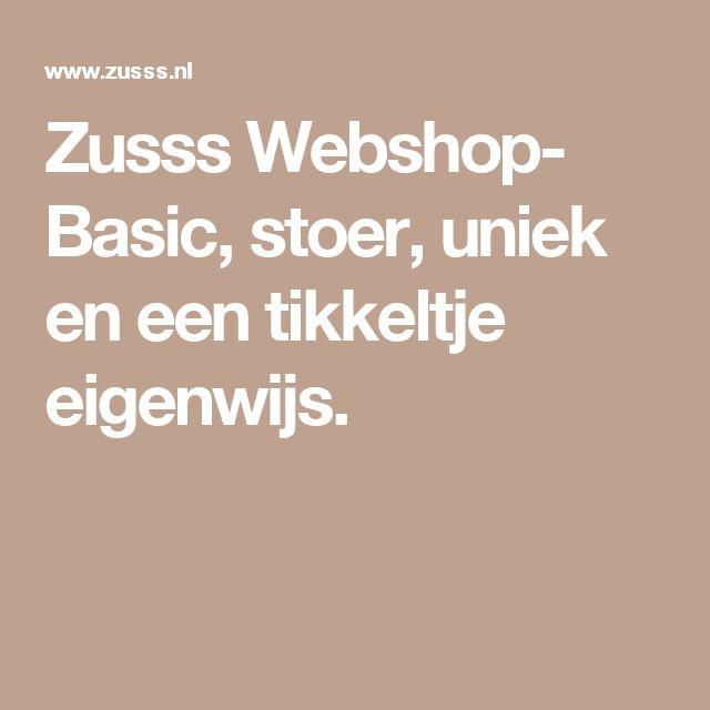 Zusss Webshop- Basic, stoer, uniek en een tikkeltje eigenwijs.