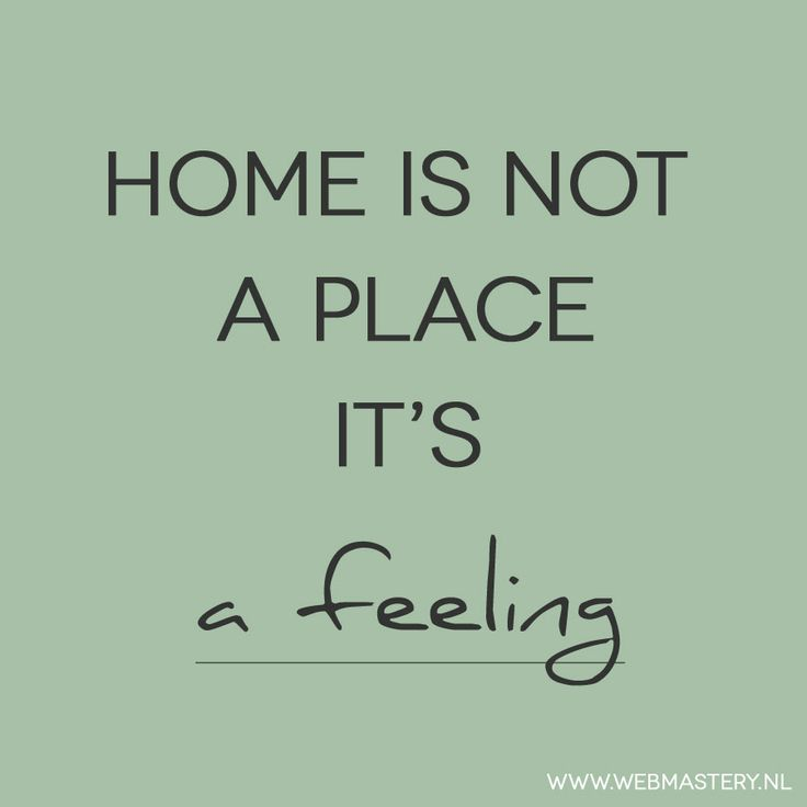 So True: Home Is Not A Place It's A Feeling