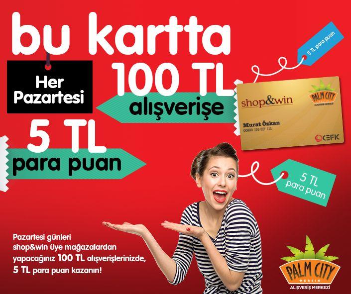 shop&win kartınızla her Pazartesi üye mağazalardan 100 TL'lik alışveriş yapın, 5 TL değerinde para puan kazanın! #shop&win #pazartesi #magaza #alisveris #parapuan #palmcitymersinavm #mersin