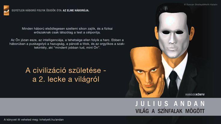Julius Andan - Világ a színfalak mögött - 4. - A civilizáció születése -...