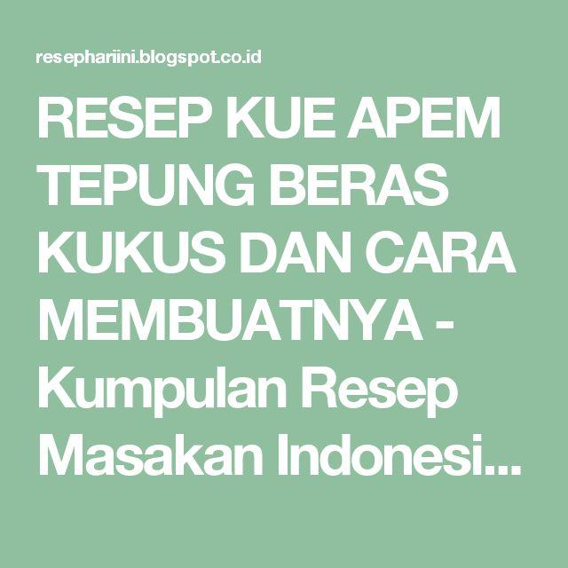 RESEP KUE APEM TEPUNG BERAS KUKUS DAN CARA MEMBUATNYA - Kumpulan Resep Masakan Indonesia 2017