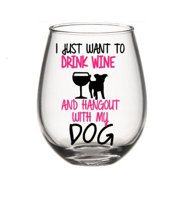 Wine Glasses - I Just Want To Drink  And Hang Out With My Dog Wine Glass, Dog Lovers Wine Glass by SiplySophisticated on Etsy