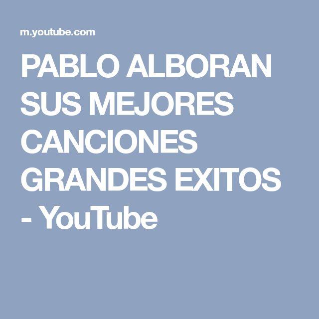 PABLO ALBORAN SUS MEJORES CANCIONES GRANDES EXITOS - YouTube