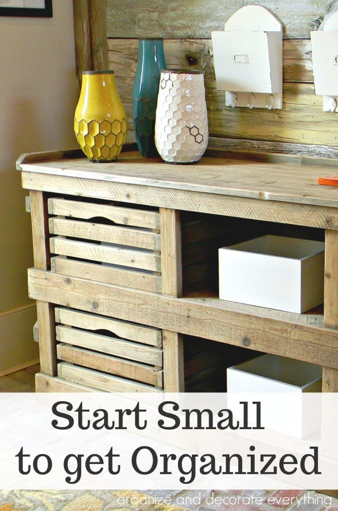 Start Small to get Organized - Organize and Decorate Everything