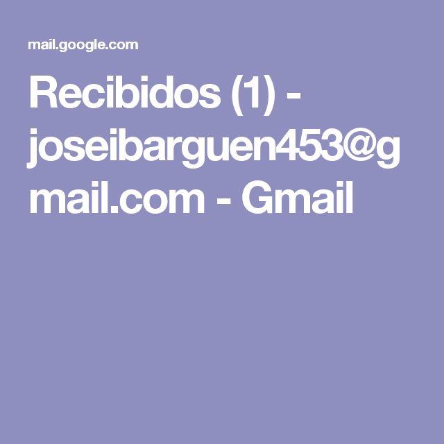 Recibidos (1) - joseibarguen453@gmail.com - Gmail